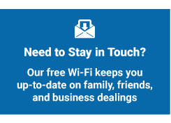 Need to Stay in Touch? Our free Wi-Fi keeps you up-to-date on family, friends, and business dealings